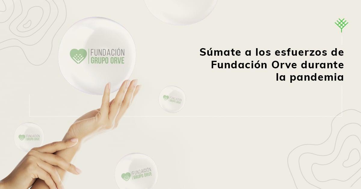 orve_blog_A4-C1-E2-Súmate-a-los-esfuerzos-de-Fundación-Orve-durante-la-pandemia