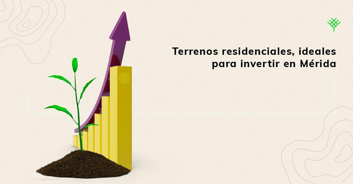 orve_blog_A4-C1-E6-Terrenos-residenciales,-ideales-para-invertir-en-Mérida