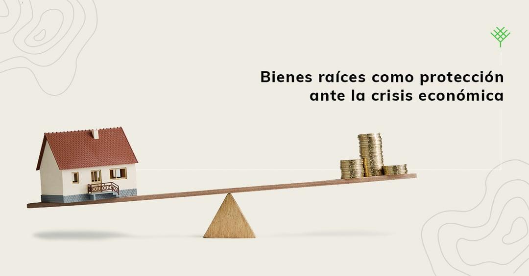 Bienes raíces como protección ante la crisis económica